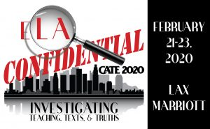ELA Confidential: Investigating Teaching, Texts, & Truths. February 21-23, 2020. LAX Marriott