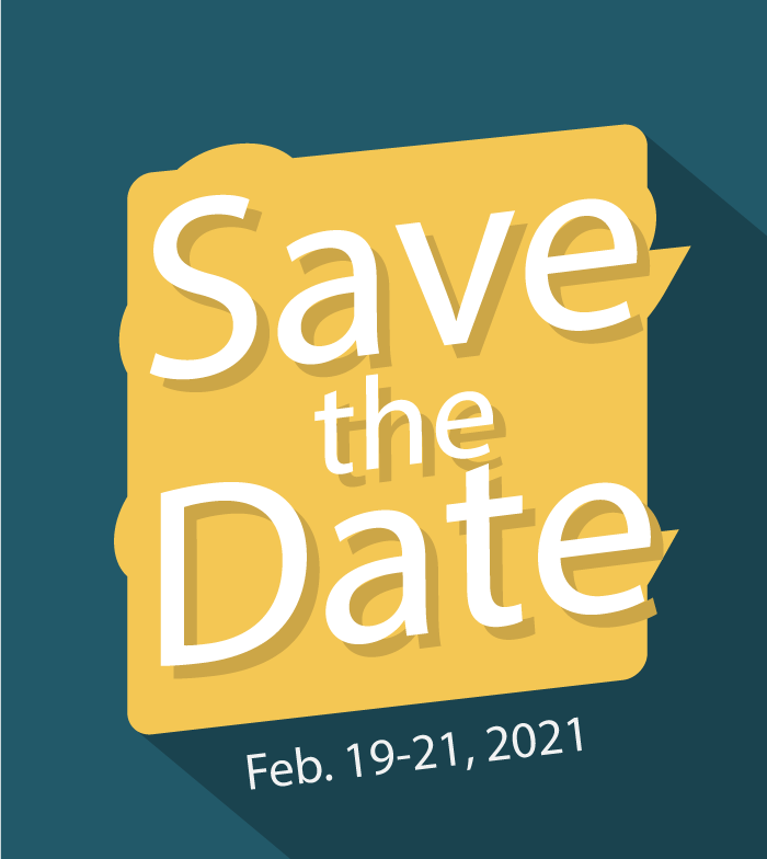 Save the Date: Feb. 19-21, 2021